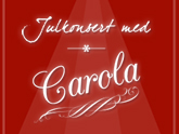 Julkonsert med Carola 25 December